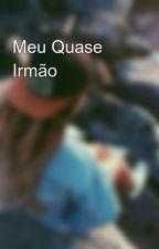 Meu Quase Irmão  by LauraRenata12