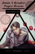 Jimin X Reader: Paper Hearts by Lucy_Heartfilia77