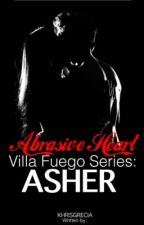 Asher Villa Fuego: Abrasive Heart  #Wattys2016 by Khrisgrecia