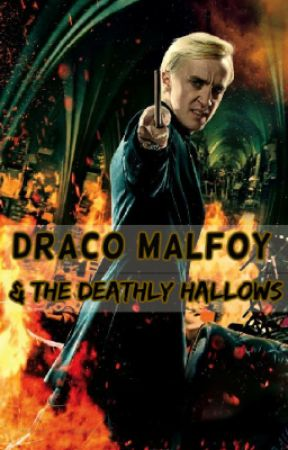 Draco Malfoy and the Deathly Hallows (BOOK 7) by malfoy101