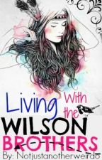 Living With The Wilson Brothers by Notjustanotherweirdo