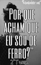 """""""Por Que Acham Que Eu Sou De Ferro?"""" 2 by Lidih_Doritos"""