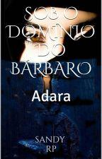 Sob o domínio do Bárbaro -2 Adara - ATÉ DIA 30/10 by SandraRummer