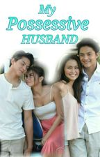 My Possessive Husband (NO BOOK 2) (SOON TO FINISHED) by prettyangelaxx