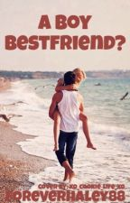 A Boy Bestfriend? by foreverhaley88
