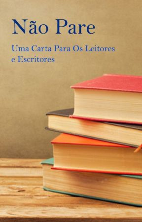 Não Pare - Uma Carta Para os Leitores e Escritores by RichardFarias