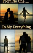 From No One....To My Everything by WriterAnisha_2307