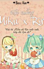 Hội những người trở nên điên loạn vì Kagamine Rin, Hatsune Miku và Miku x Rin by YuuFukuto
