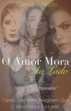 O amor mora ao lado - II Temporada! by Sonhosdeumaecritora