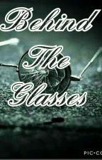 BEHIND THE GLASSES by SneghaaSivarajah
