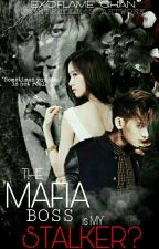 The Mafia Boss is my STALKER? by EXOflame_chan