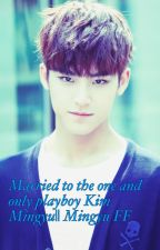 Married To The One And Only Play-boy Kim Mingyu || Kim Mingyu FF by Jiminie_Pabo4