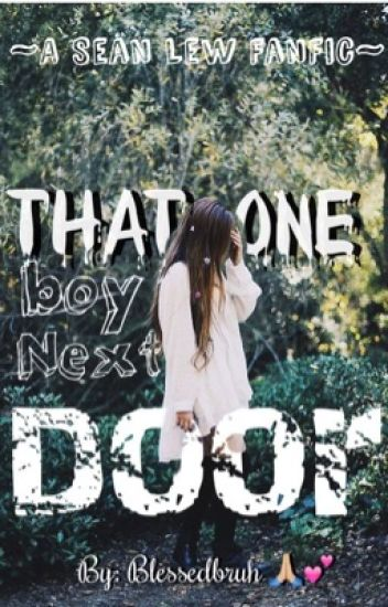 The boy next door *Sean Lew fan fiction*