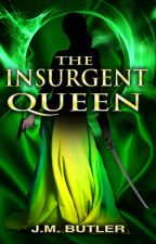 The Insurgent Queen - Book 3 (#Tue-Rah) (Updated Tuesdays and Fridays) by JessicaBFry