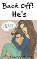 Back Off! He's Mine by MayonnaiseXX