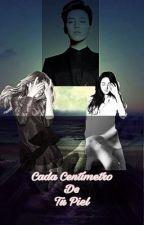 Cada Centímetro de Tu Piel (Chaera)  by MellBJCL