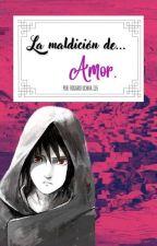 La Maldición De Amor (SasuSaku)🌸 by RossyUchiha