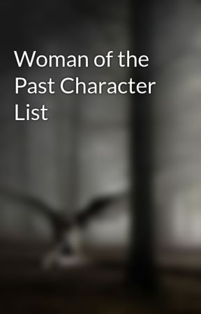 Woman of the Past Character List by AngelsRayne