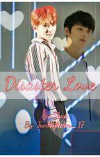 ➳♡ Disaster Love [JunSoo || Junshua] by JunHuiWen_17