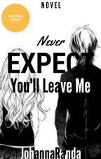 Never Expect You'll Leave Me by JohannaRanda2