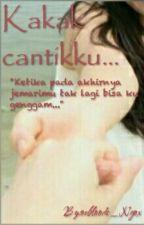 Kakak Cantikku by 0eblouds_Ngox