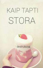Kaip Tapti Stora  by destrukcija