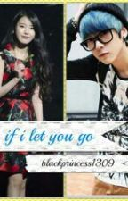 IF I LET YOU GO by blackprincess1309