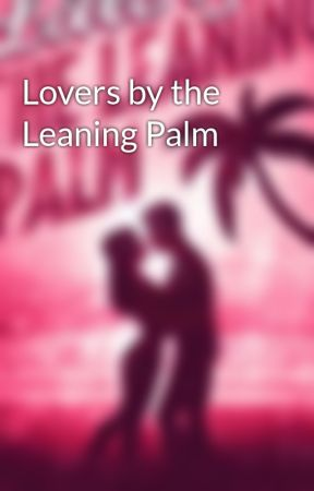 Lovers by the Leaning Palm by luigicasconeauthor