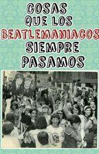 Cosas que los beatlemaniacos siempre pasamos by BeatleRockanrolera