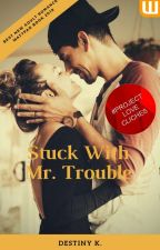 Stuck With Mr. Trouble  by Books_and_nerds