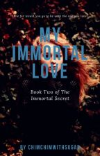 My Immortal Love (Book Two Of The Immortal Secret) by chimchimwithsugar