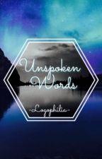 Unspoken Words ✗ Oneshots  by -Logophilia-