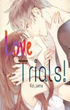 Love trials!. (متوقفة لفترة) by koi_sama