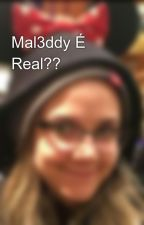 Mal3ddy É Real??  by Mal3ddyLove