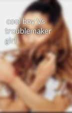cool boy Vs troublemaker girl by kxoxoz