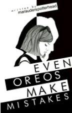 Even Oreos Make Mistakes  by MaraudersPotterhead