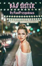 Bad Sister by PaniPrzygodowa