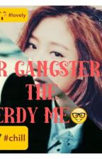 the gangster and the nerdy me by AprylroseMendoza