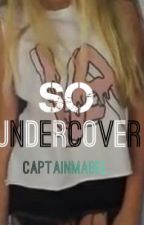 So Undercover(1D fanfic) by CaptainMabel