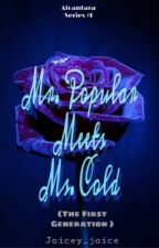 Mr.Popular Meets Ms.Cold (On-Going) by joicey_joice