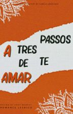 A Três Passos De Te Amar  by kammyamorinha