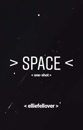 > Space  < by elliefellover