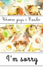 Pokémon Guys x Reader .I'm Sorry. [Traducción] by InfiniteNeri