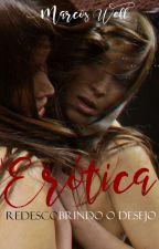 Erótica: redescobrindo o desejo [EM REVISÃO] by MarcosWellAutor