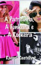 A Patricinha, A Funkeira e A Rockeira  by Raquel_Castellyni
