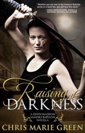 RAISING THE DARKNESS (excerpt from the Dawn Madison Vampire Babylon novella) by ChrisMarieGreen