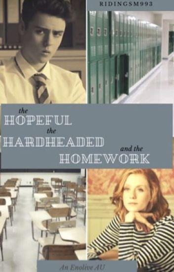 The Hopeful, The Hardheaded and the Homework