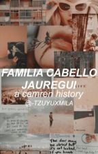 Famila Cabello Jauregui - Camren (PAUSADA) by stydiaidiot