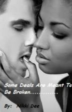 Some Deals Are Meant To Be Broken..............a short-short story by NikkiDee