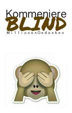 KOMMENTIERE BLIND! by MillionenGedanken